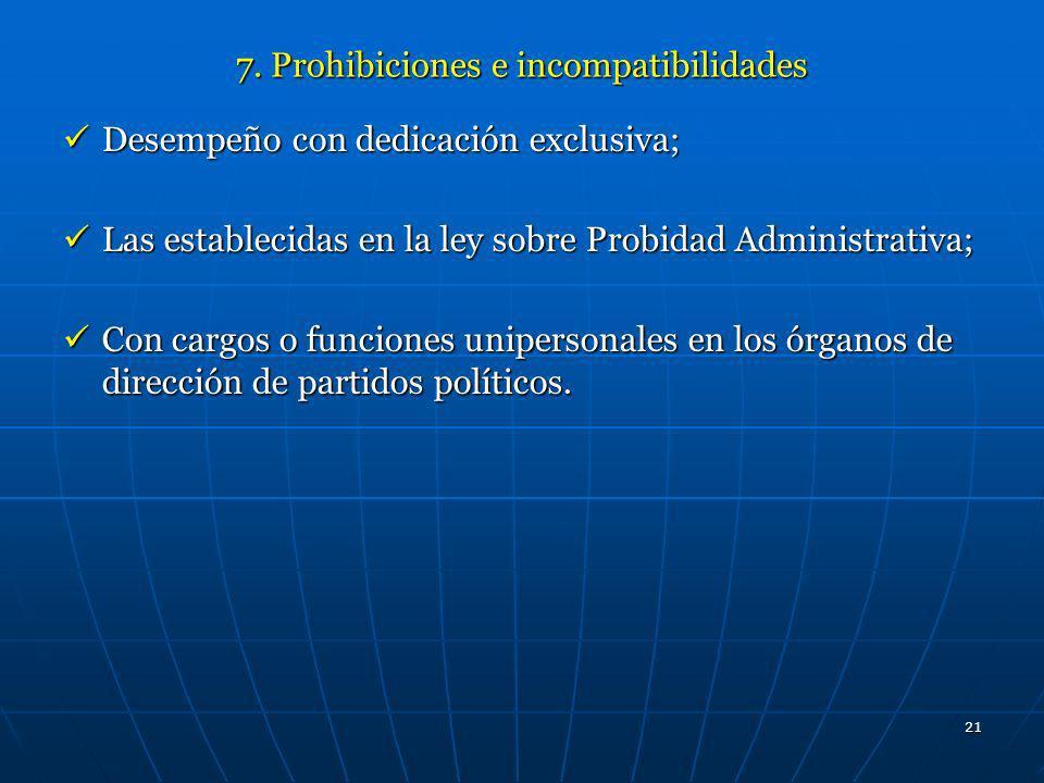 21 7. Prohibiciones e incompatibilidades Desempeño con dedicación exclusiva; Desempeño con dedicación exclusiva; Las establecidas en la ley sobre Prob