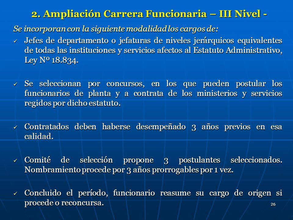 26 2. Ampliación Carrera Funcionaria – III Nivel - Se incorporan con la siguiente modalidad los cargos de: Jefes de departamento o jefaturas de nivele