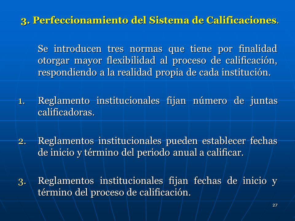 27 3. Perfeccionamiento del Sistema de Calificaciones. Se introducen tres normas que tiene por finalidad otorgar mayor flexibilidad al proceso de cali