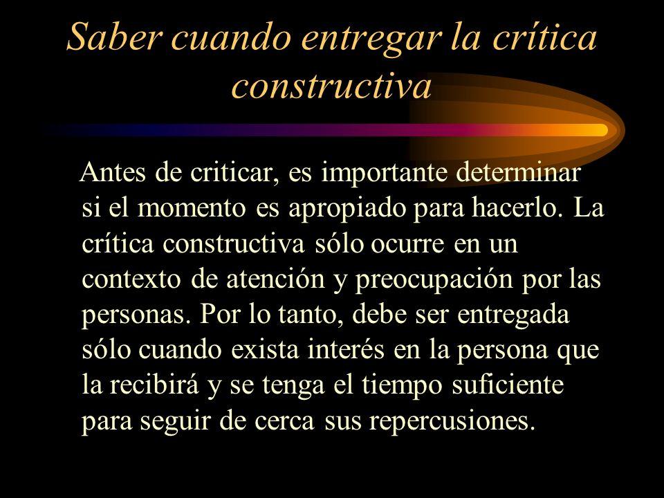 Saber cuando entregar la crítica constructiva Antes de criticar, es importante determinar si el momento es apropiado para hacerlo. La crítica construc