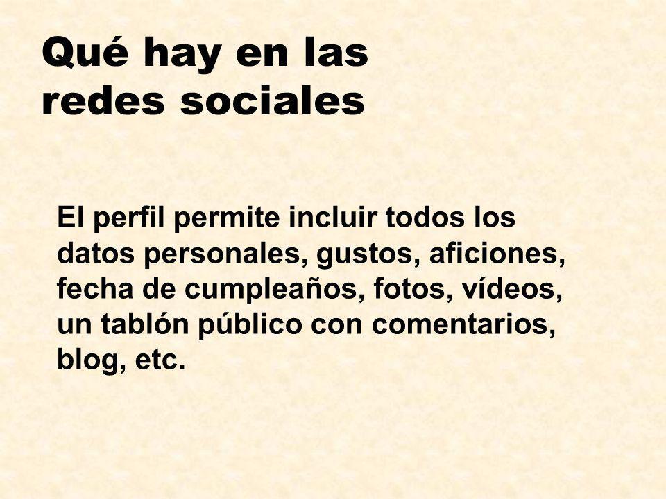 Qué hay en las redes sociales El perfil permite incluir todos los datos personales, gustos, aficiones, fecha de cumpleaños, fotos, vídeos, un tablón p