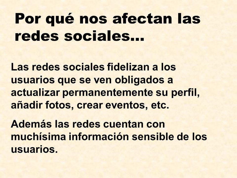Por qué nos afectan las redes sociales… Las redes sociales fidelizan a los usuarios que se ven obligados a actualizar permanentemente su perfil, añadi