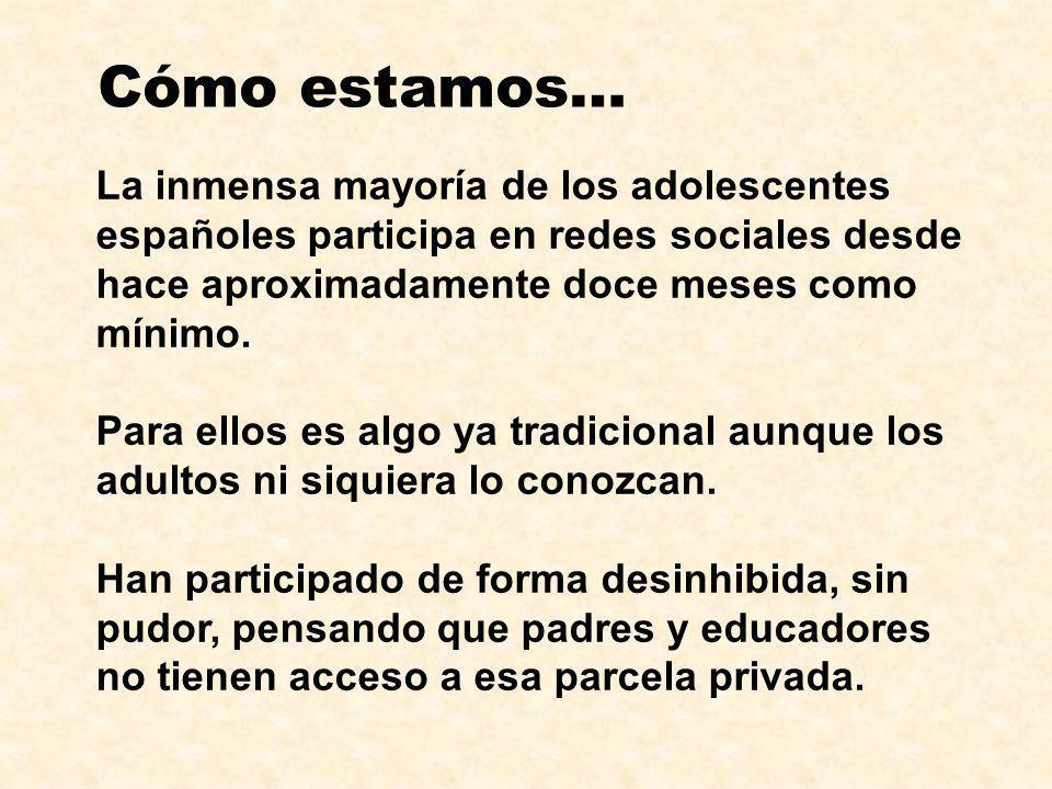 La inmensa mayoría de los adolescentes españoles participa en redes sociales desde hace aproximadamente doce meses como mínimo. Para ellos es algo ya