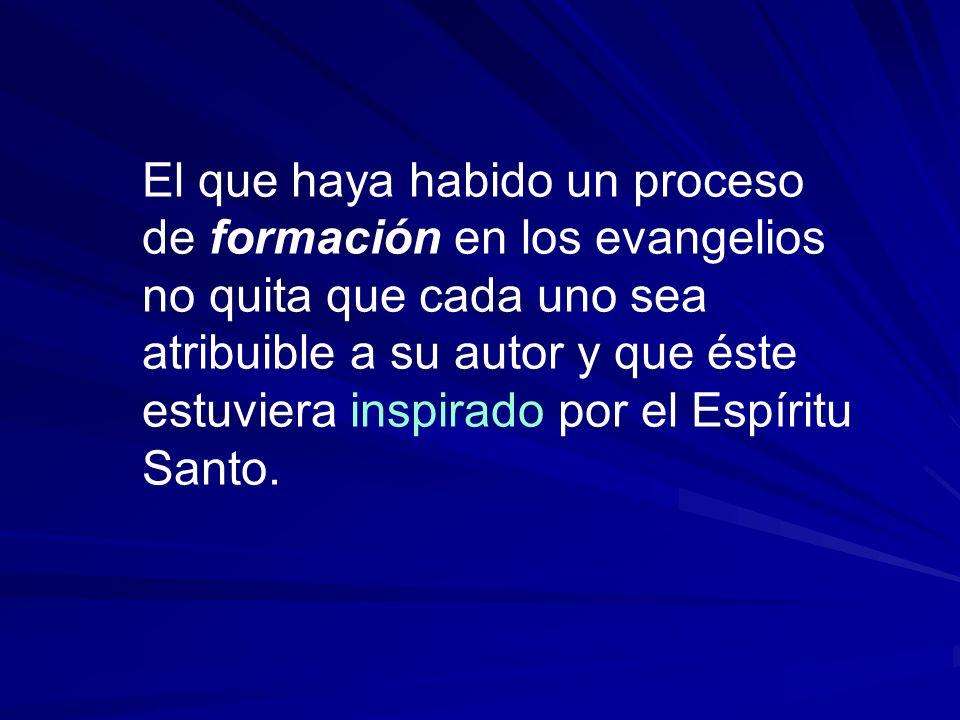 El que haya habido un proceso de formación en los evangelios no quita que cada uno sea atribuible a su autor y que éste estuviera inspirado por el Esp