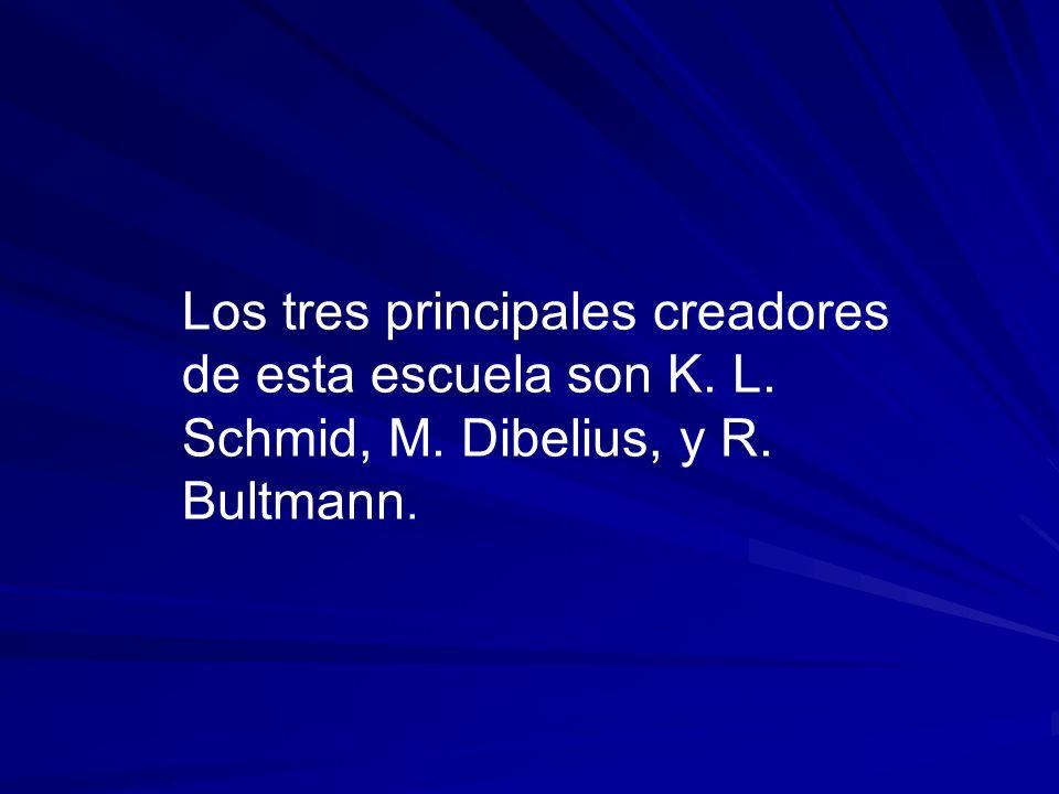 Los tres principales creadores de esta escuela son K. L. Schmid, M. Dibelius, y R. Bultmann.