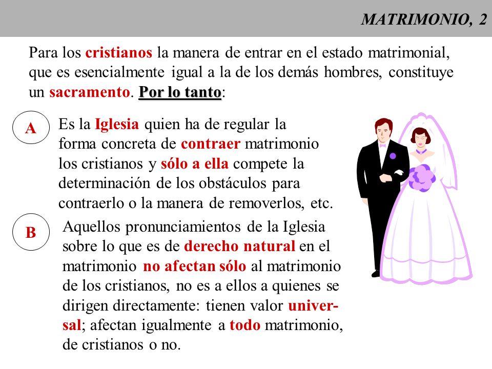MATRIMONIO, 3 El matrimonio es: - la unión = consentimiento interior y exterior por el cual se contrae el matrimonio (in fieri); y vínculo permanente que nace de este contrato (in facto esse) - marital = entregando y recibiendo el derecho mutuo a la unión física que de por sí es apta para en- gendrar la prole - de un hombre y una mujer, = unidad del matrimonio (uno con una) - entre personas legítimas, - formando una comunidad indivisa de vida.