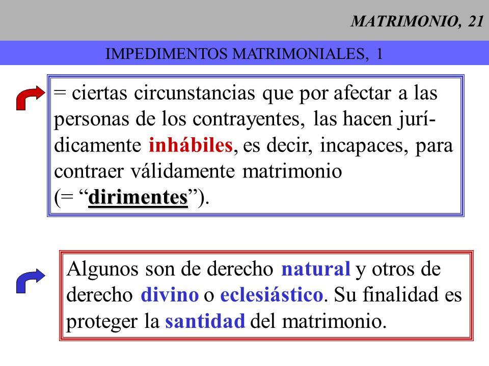 MATRIMONIO, 22 IMPEDIMENTOS MATRIMONIALES, 2 a 1 Para proteger la deliberación o la libertad de consentimiento: falta de edad (varón 16 años, mujer 14 años), rapto.