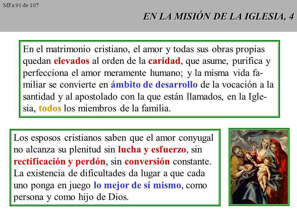 EN LA MISIÓN DE LA IGLESIA, 4 En el matrimonio cristiano, el amor y todas sus obras propias quedan elevados al orden de la caridad, que asume, purific
