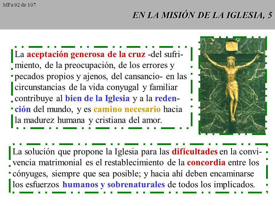 EN LA MISIÓN DE LA IGLESIA, 5 La aceptación generosa de la cruz -del sufri- miento, de la preocupación, de los errores y pecados propios y ajenos, del