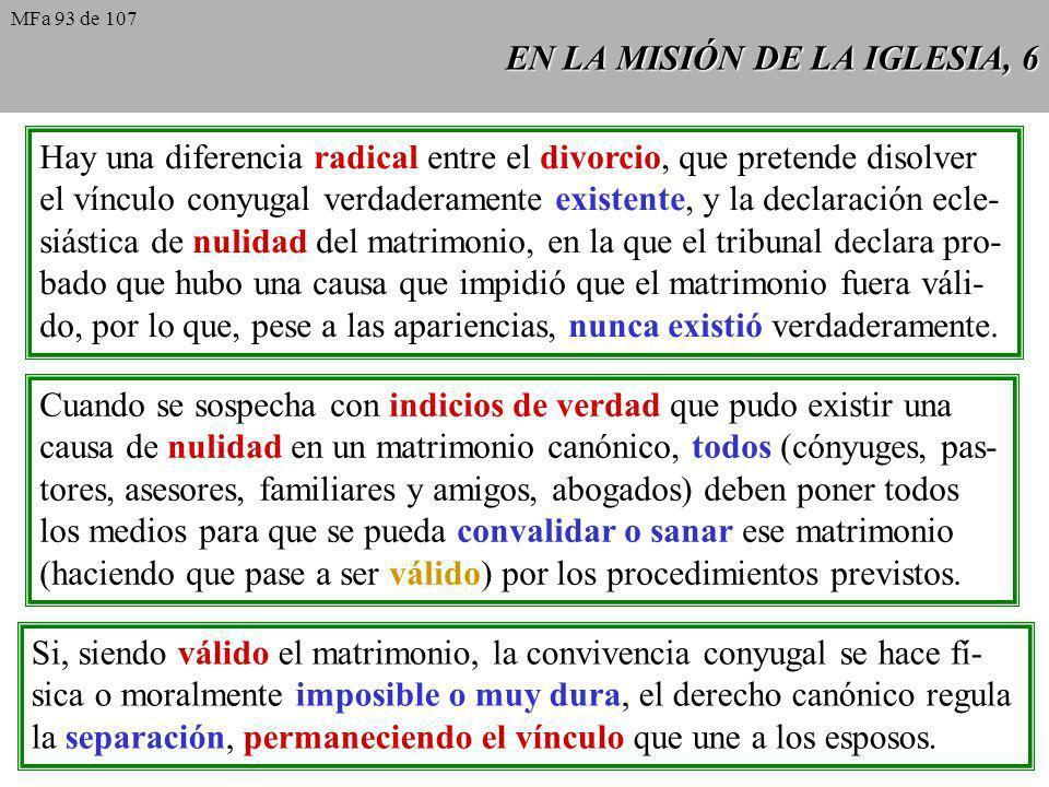 EN LA MISIÓN DE LA IGLESIA, 6 Hay una diferencia radical entre el divorcio, que pretende disolver el vínculo conyugal verdaderamente existente, y la d