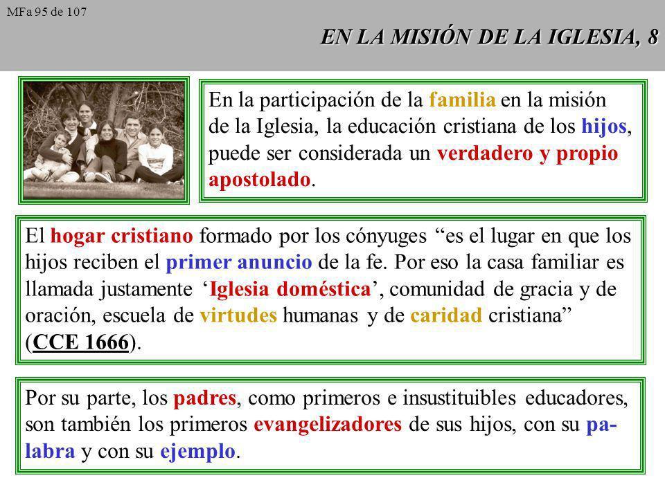 EN LA MISIÓN DE LA IGLESIA, 8 En la participación de la familia en la misión de la Iglesia, la educación cristiana de los hijos, puede ser considerada