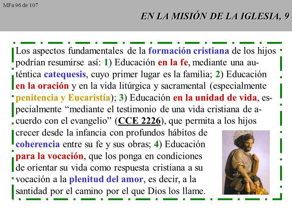 EN LA MISIÓN DE LA IGLESIA, 9 Los aspectos fundamentales de la formación cristiana de los hijos podrían resumirse así: 1) Educación en la fe, mediante