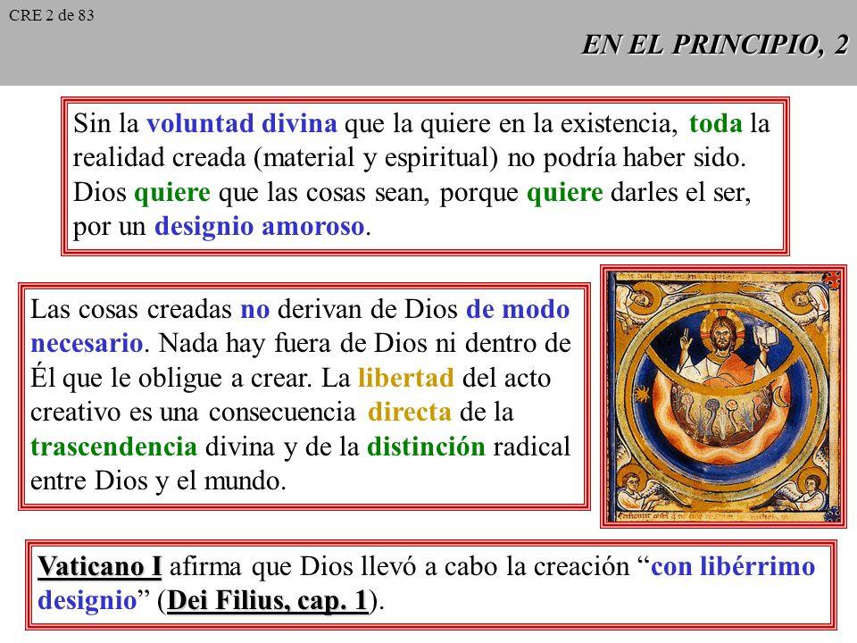 EN EL PRINCIPIO, 2 Sin la voluntad divina que la quiere en la existencia, toda la realidad creada (material y espiritual) no podría haber sido.
