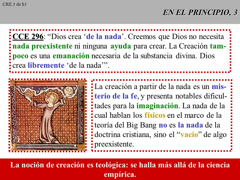 EN EL PRINCIPIO, 2 Sin la voluntad divina que la quiere en la existencia, toda la realidad creada (material y espiritual) no podría haber sido. Dios q