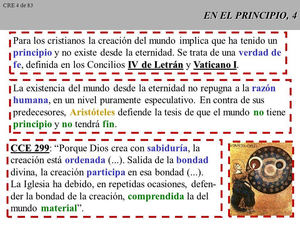 EN EL PRINCIPIO, 3 CCE 296 CCE 296: Dios crea de la nada. Creemos que Dios no necesita nada preexistente ni ninguna ayuda para crear. La Creación tam-