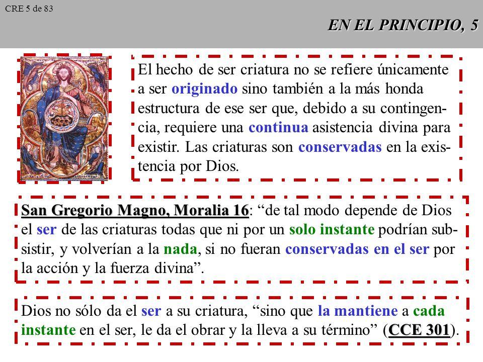 EN EL PRINCIPIO, 4 Para los cristianos la creación del mundo implica que ha tenido un principio y no existe desde la eternidad. Se trata de una verdad