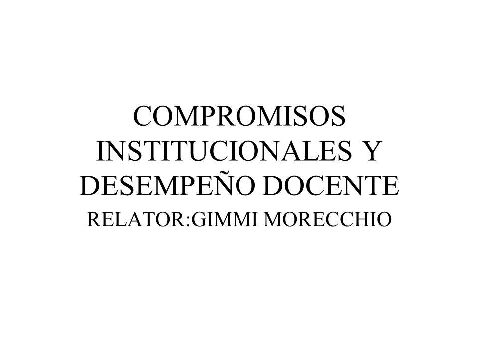 COMPROMISOS INSTITUCIONALES Y DESEMPEÑO DOCENTE RELATOR:GIMMI MORECCHIO