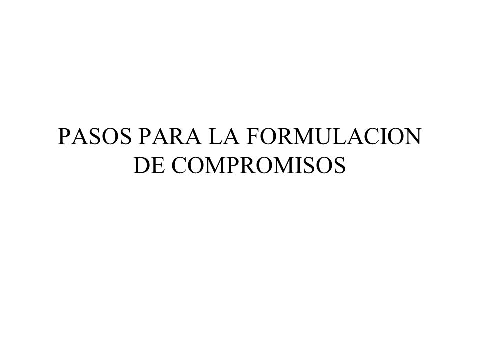 PASOS PARA LA FORMULACION DE COMPROMISOS