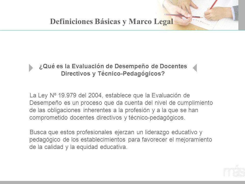 Definiciones Básicas y Marco Legal La Ley Nº 19.979 del 2004, establece que la Evaluación de Desempeño es un proceso que da cuenta del nivel de cumpli