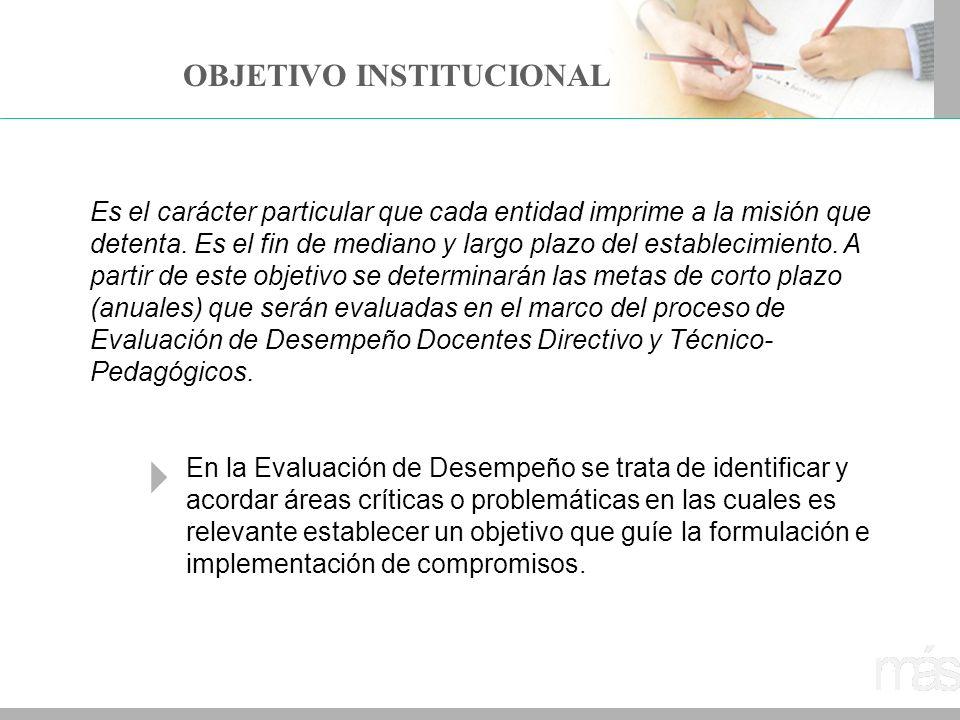 OBJETIVO INSTITUCIONAL Es el carácter particular que cada entidad imprime a la misión que detenta. Es el fin de mediano y largo plazo del establecimie