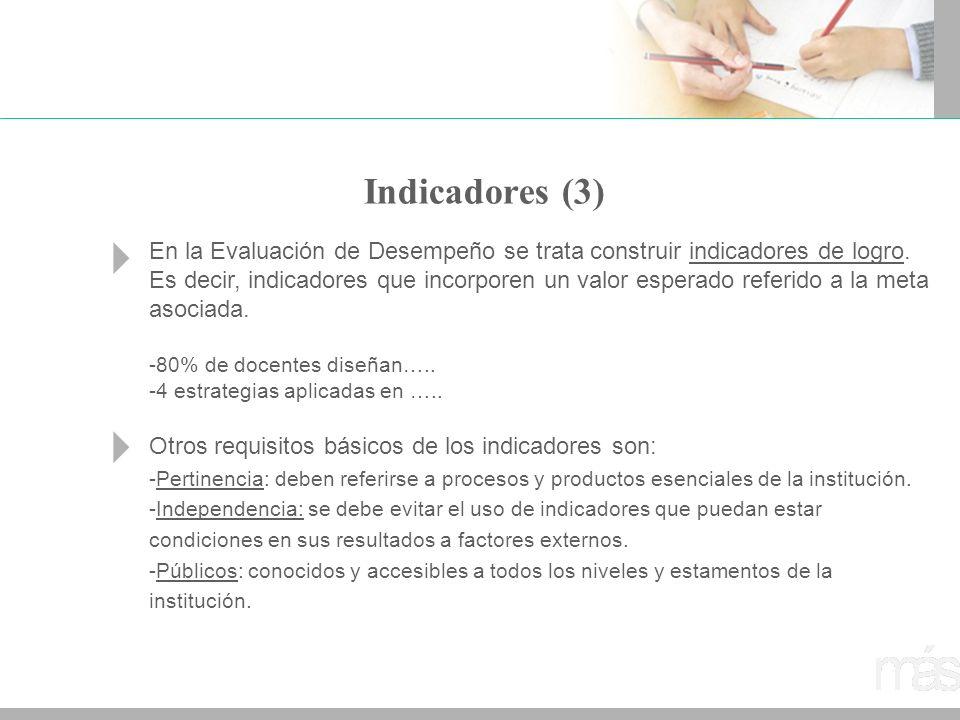Indicadores (3) En la Evaluación de Desempeño se trata construir indicadores de logro. Es decir, indicadores que incorporen un valor esperado referido