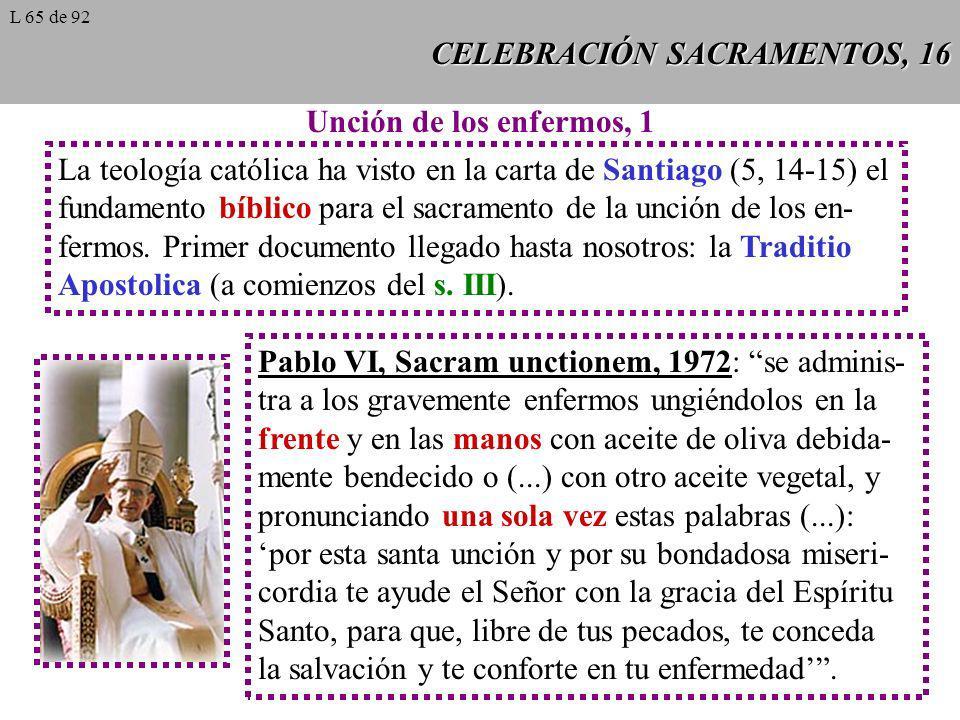 CELEBRACIÓN SACRAMENTOS, 16 Unción de los enfermos, 1 La teología católica ha visto en la carta de Santiago (5, 14-15) el fundamento bíblico para el s
