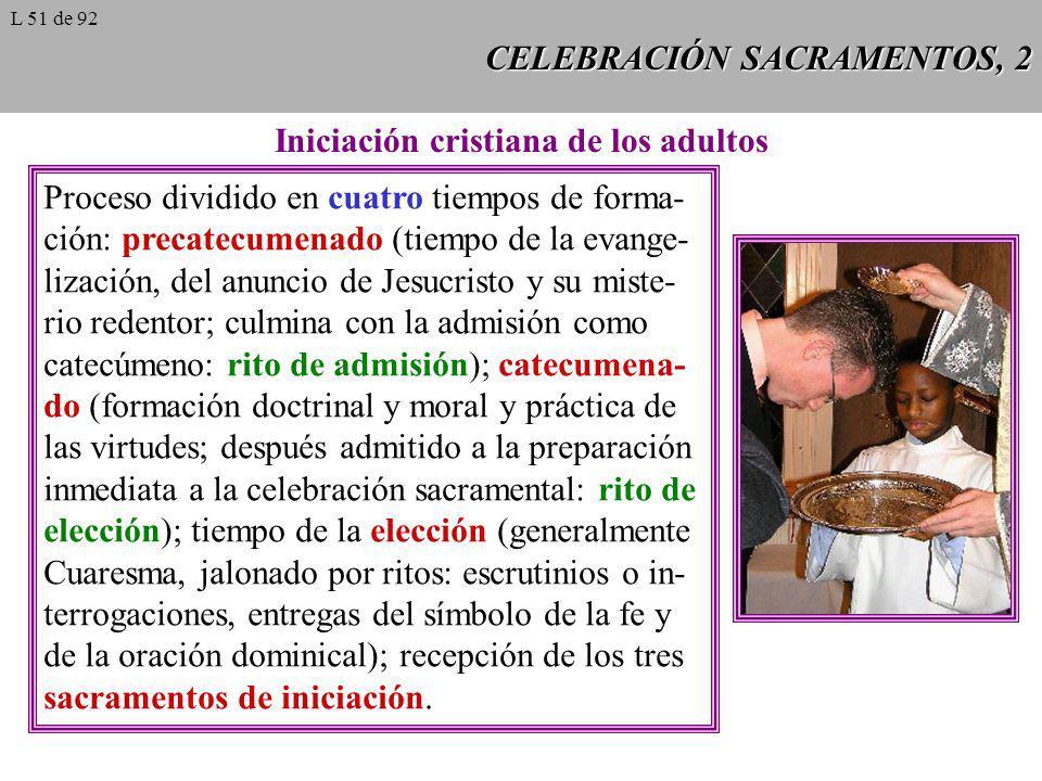 CELEBRACIÓN SACRAMENTOS, 2 Iniciación cristiana de los adultos Proceso dividido en cuatro tiempos de forma- ción: precatecumenado (tiempo de la evange