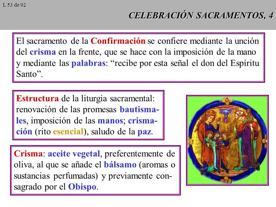 CELEBRACIÓN SACRAMENTOS, 4 El sacramento de la Confirmación se confiere mediante la unción del crisma en la frente, que se hace con la imposición de l