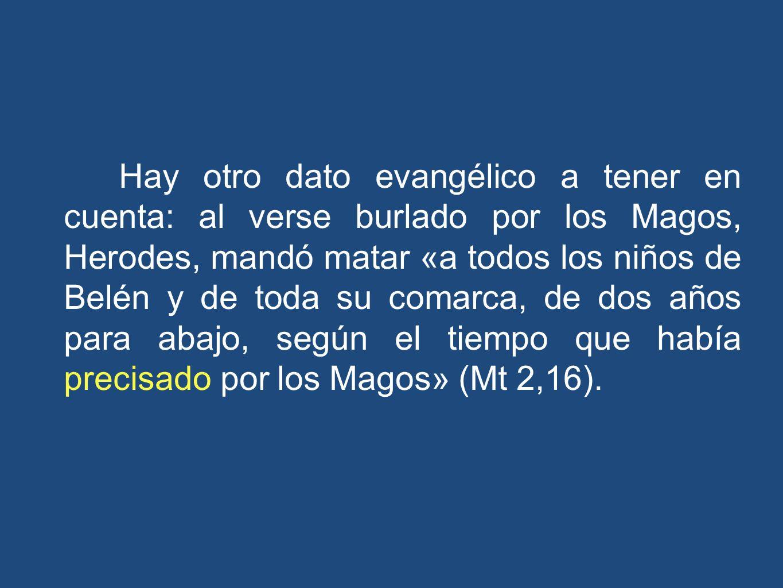 Hay otro dato evangélico a tener en cuenta: al verse burlado por los Magos, Herodes, mandó matar «a todos los niños de Belén y de toda su comarca, de