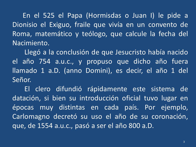 3 En el 525 el Papa (Hormisdas o Juan I) le pide a Dionisio el Exiguo, fraile que vivía en un convento de Roma, matemático y teólogo, que calcule la f