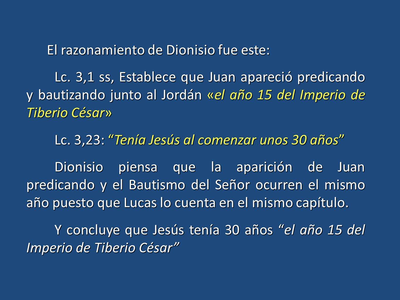 El razonamiento de Dionisio fue este: El razonamiento de Dionisio fue este: Lc. 3,1 ss, Establece que Juan apareció predicando y bautizando junto al J