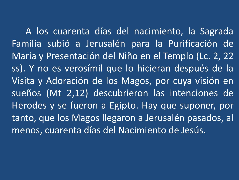 A los cuarenta días del nacimiento, la Sagrada Familia subió a Jerusalén para la Purificación de María y Presentación del Niño en el Templo (Lc. 2, 22