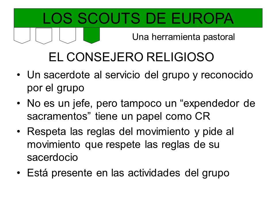LOS SCOUTS DE EUROPA EL CONSEJERO RELIGIOSO Un sacerdote al servicio del grupo y reconocido por el grupo No es un jefe, pero tampoco un expendedor de