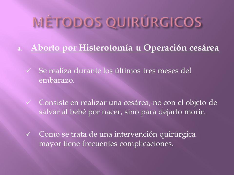 4. Aborto por Histerotomía u Operación cesárea Se realiza durante los últimos tres meses del embarazo. Consiste en realizar una cesárea, no con el obj