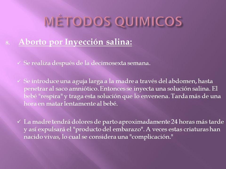 8.Aborto por Inyección salina: Se realiza después de la decimosexta semana.