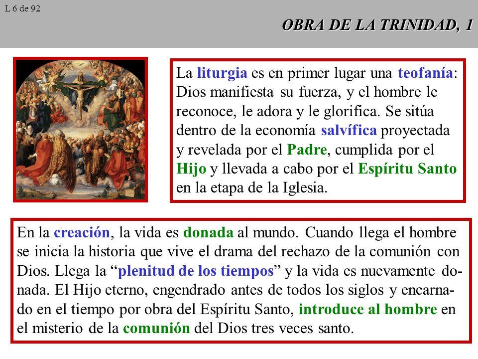 OBRA DE LA TRINIDAD, 1 La liturgia es en primer lugar una teofanía: Dios manifiesta su fuerza, y el hombre le reconoce, le adora y le glorifica. Se si