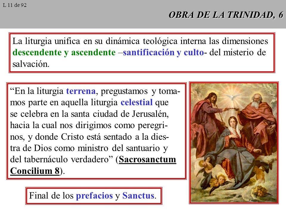 OBRA DE LA TRINIDAD, 6 La liturgia unifica en su dinámica teológica interna las dimensiones descendente y ascendente –santificación y culto- del misterio de salvación.