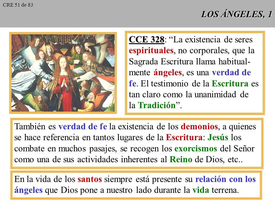 LOS ÁNGELES, 1 CCE 328 CCE 328: La existencia de seres espirituales, no corporales, que la Sagrada Escritura llama habitual- mente ángeles, es una verdad de fe.
