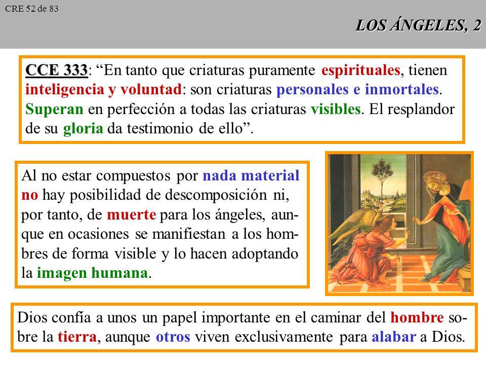 LOS ÁNGELES, 1 CCE 328 CCE 328: La existencia de seres espirituales, no corporales, que la Sagrada Escritura llama habitual- mente ángeles, es una ver
