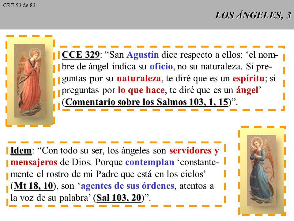 LOS ÁNGELES, 3 CCE 329 CCE 329: San Agustín dice respecto a ellos: el nom- bre de ángel indica su oficio, no su naturaleza.