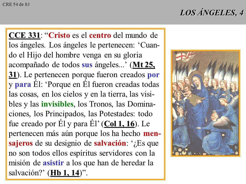 LOS ÁNGELES, 3 CCE 329 CCE 329: San Agustín dice respecto a ellos: el nom- bre de ángel indica su oficio, no su naturaleza. Si pre- guntas por su natu