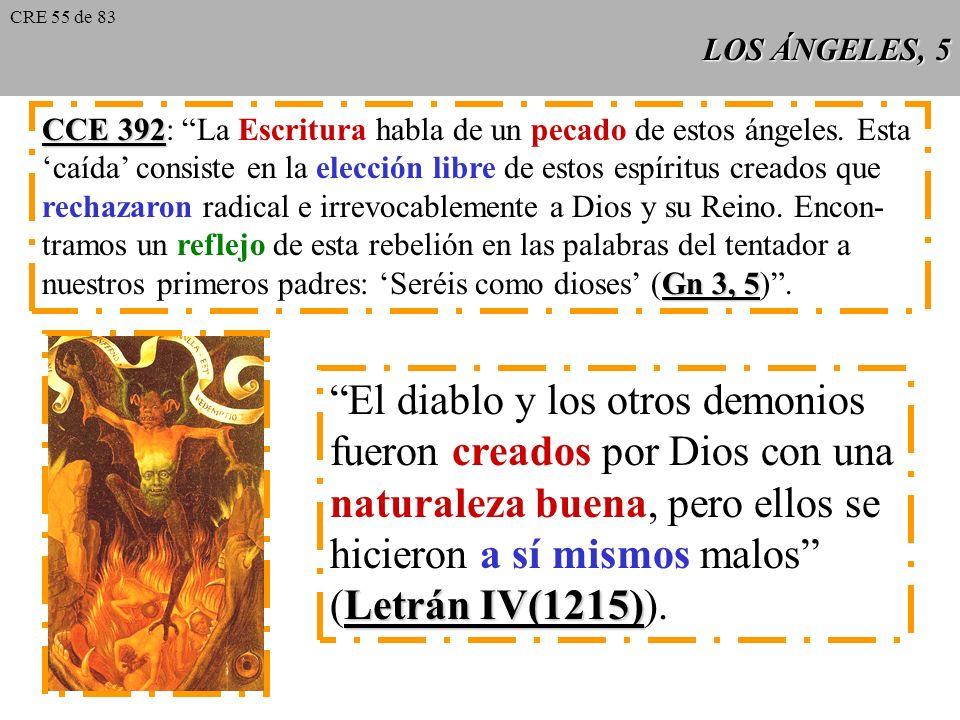 LOS ÁNGELES, 5 CCE 392 CCE 392: La Escritura habla de un pecado de estos ángeles.
