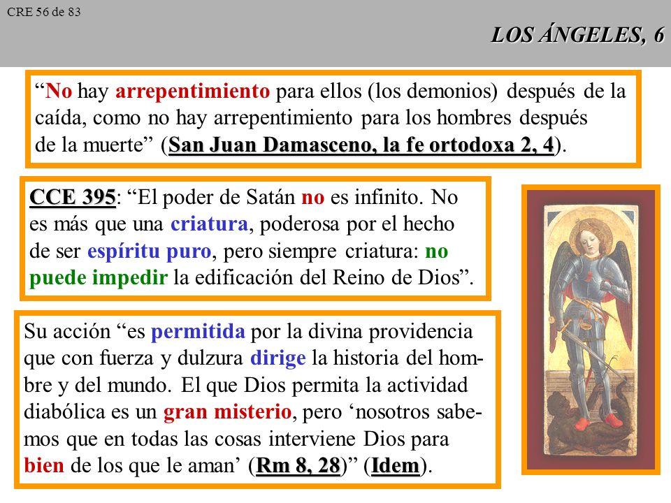 LOS ÁNGELES, 5 CCE 392 CCE 392: La Escritura habla de un pecado de estos ángeles. Esta caída consiste en la elección libre de estos espíritus creados