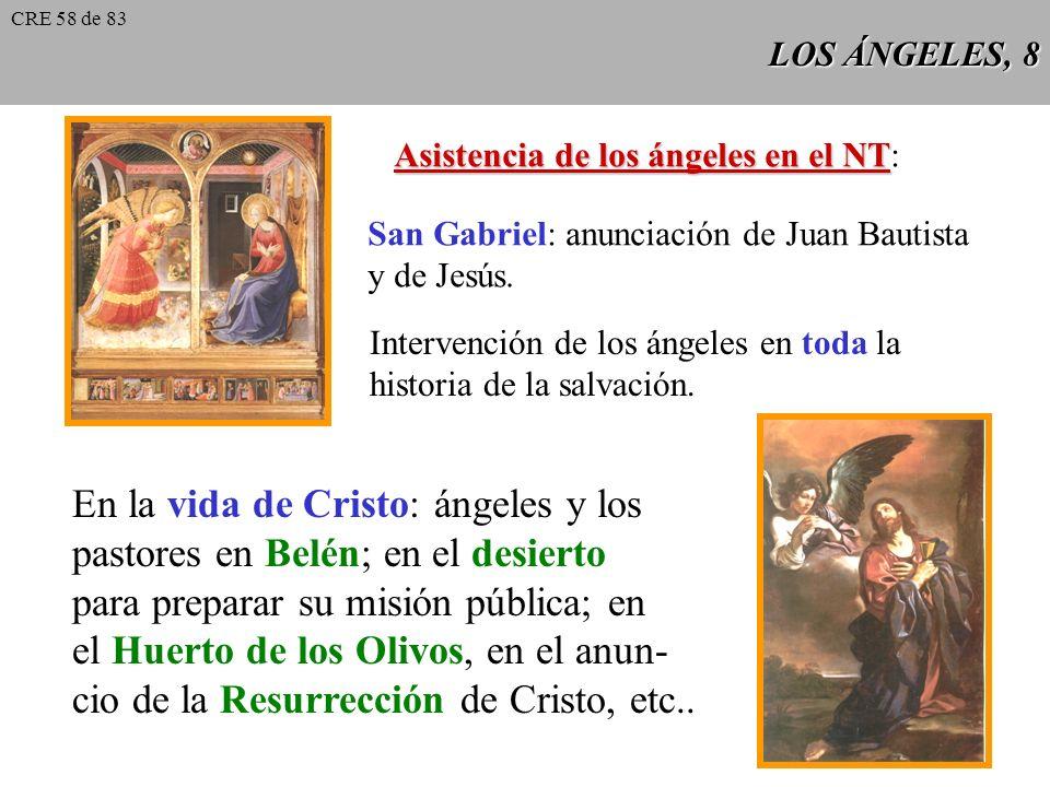LOS ÁNGELES, 8 Asistencia de los ángeles en el NT NT: San Gabriel: anunciación de Juan Bautista y de Jesús.