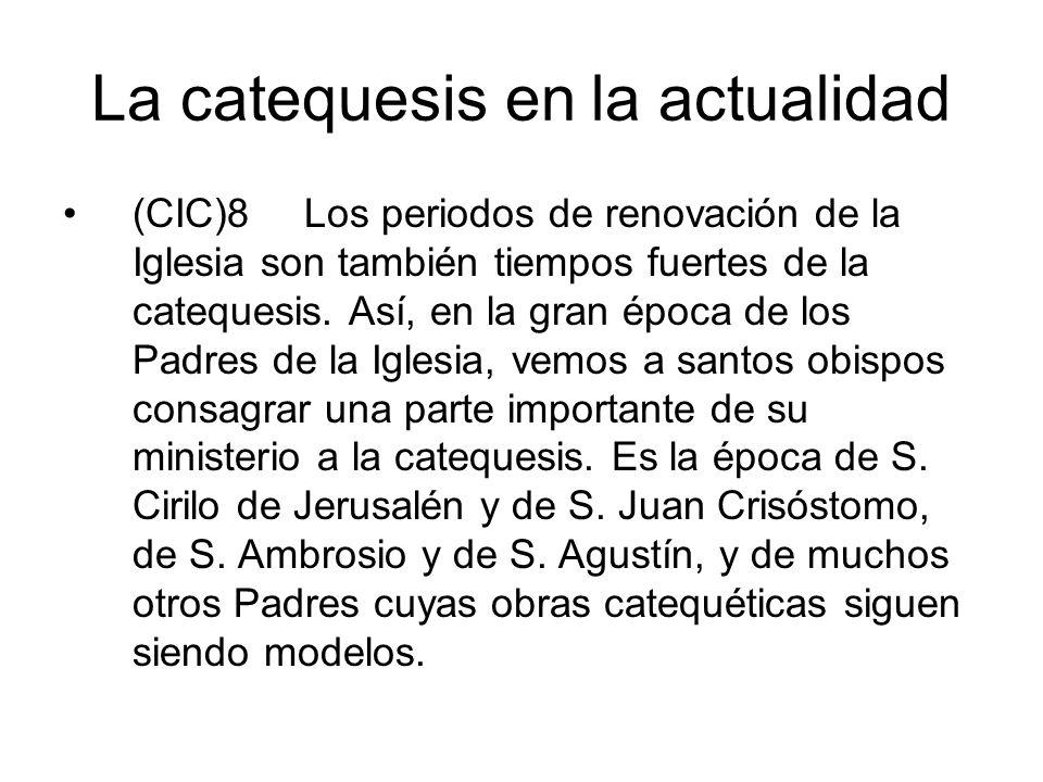 La catequesis en la actualidad (CIC)8 Los periodos de renovación de la Iglesia son también tiempos fuertes de la catequesis. Así, en la gran época de