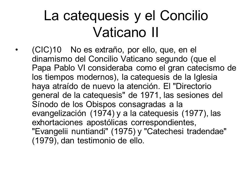 La catequesis y el Concilio Vaticano II (CIC)10 No es extraño, por ello, que, en el dinamismo del Concilio Vaticano segundo (que el Papa Pablo VI cons