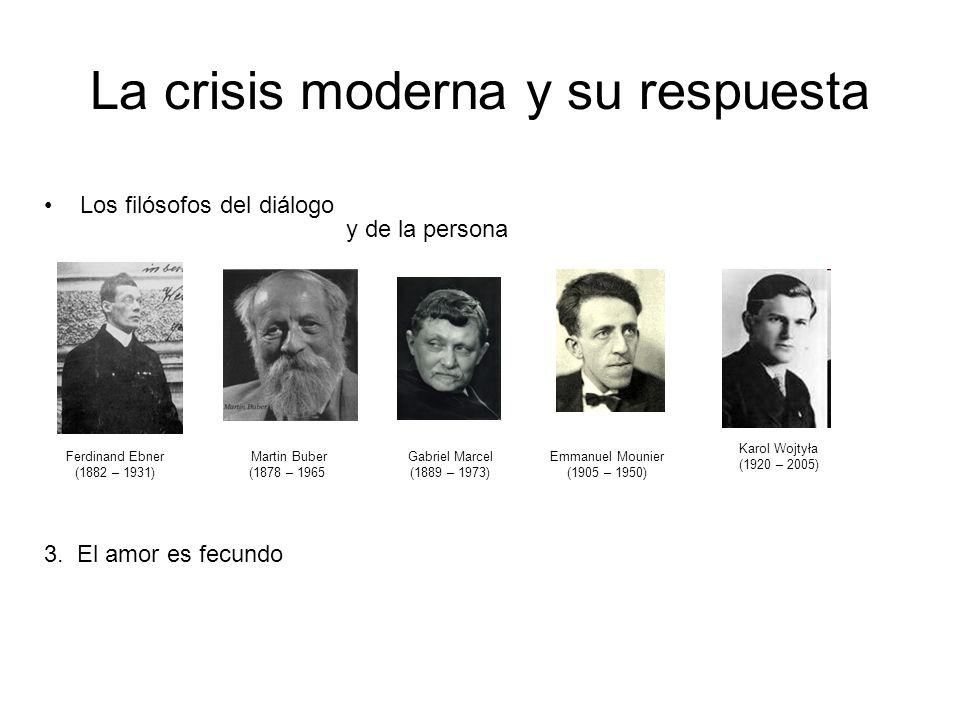 La crisis moderna y su respuesta Los filósofos del diálogo Ferdinand Ebner (1882 – 1931) Martin Buber (1878 – 1965) 3. El amor es fecundo Gabriel Marc