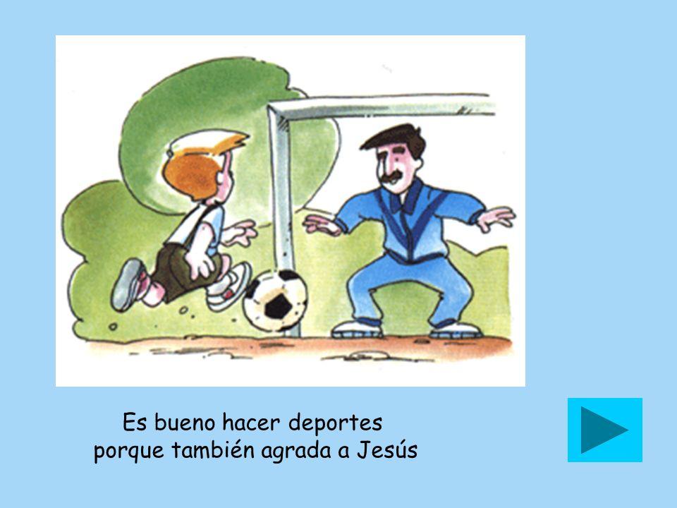 Es bueno hacer deportes porque también agrada a Jesús