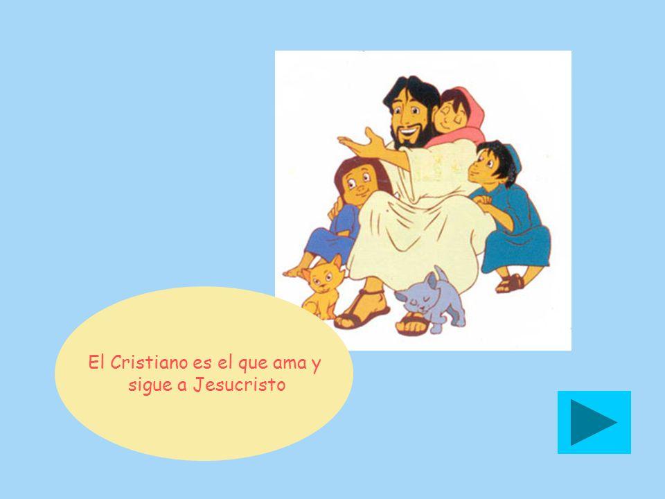 El Cristiano es el que ama y sigue a Jesucristo