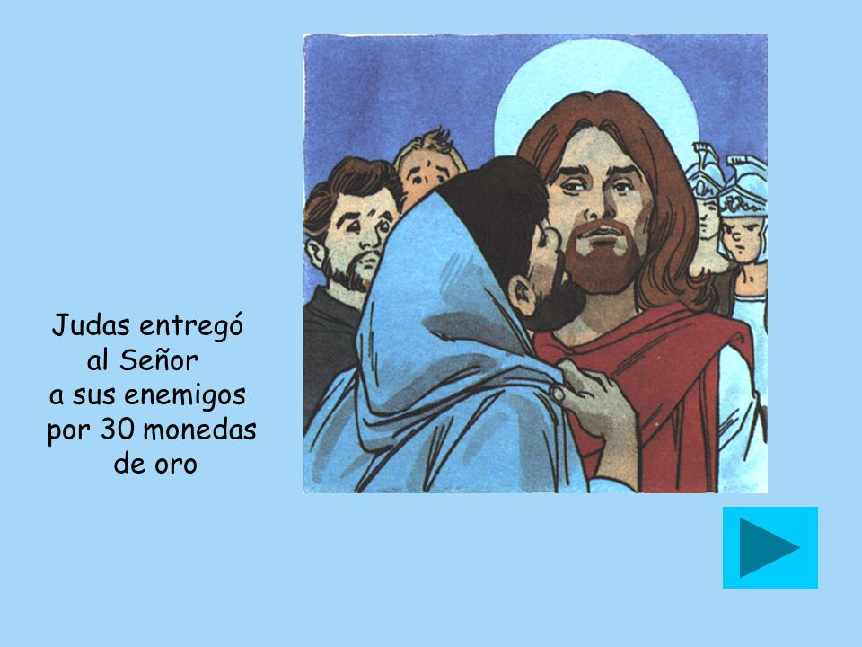 Judas entregó al Señor a sus enemigos por 30 monedas de oro